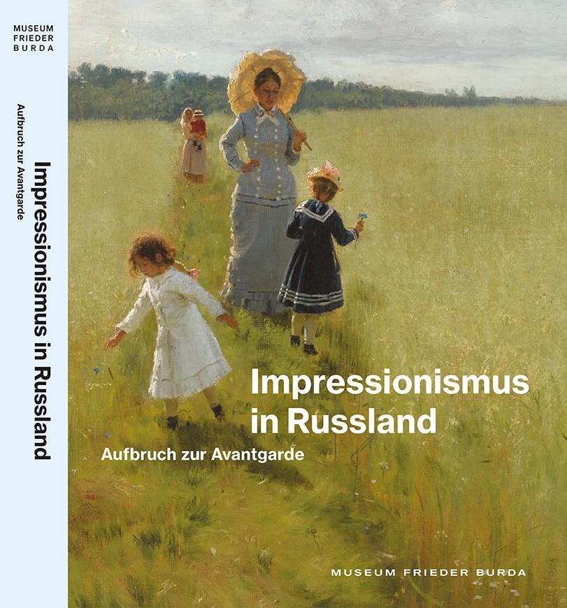 Impressionismus in Russland . Aufbruch zur Avantgarde