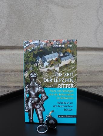 Die Zeit der letzten Ritter (Reiseführer Franz von Sickingen)