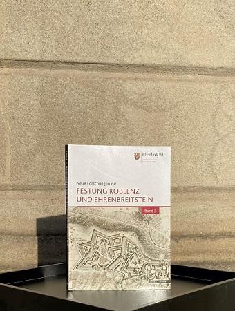 Neue Forschungen zur Festung Koblenz und Ehrenbreitstein Band 3