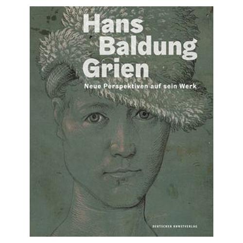 Hans Baldung Grien - Neue Perspektiven auf sein Werk