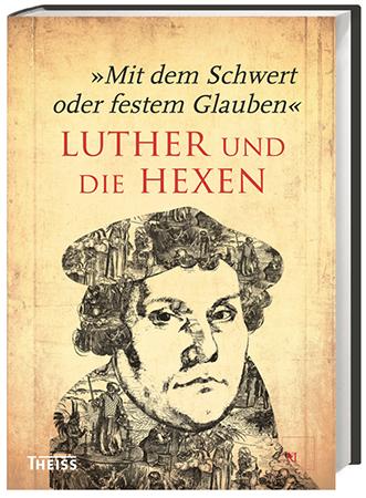 """""""Mit dem Schwert oder festem Glauben"""" - Luther und die Hexen"""