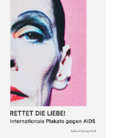 Rettet die Liebe! Internationale Plakate gegen AIDS