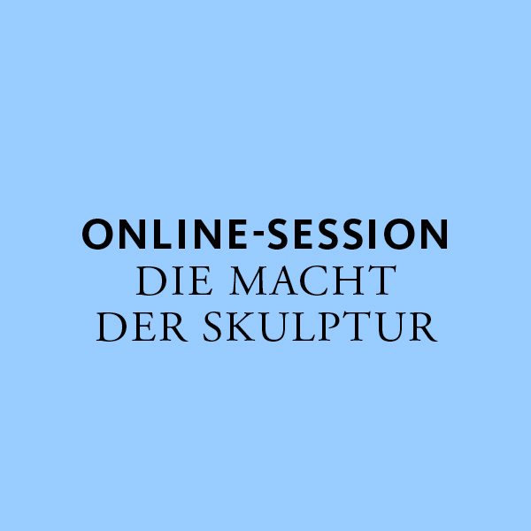 """Online-Session """"Macht der Skulptur"""""""